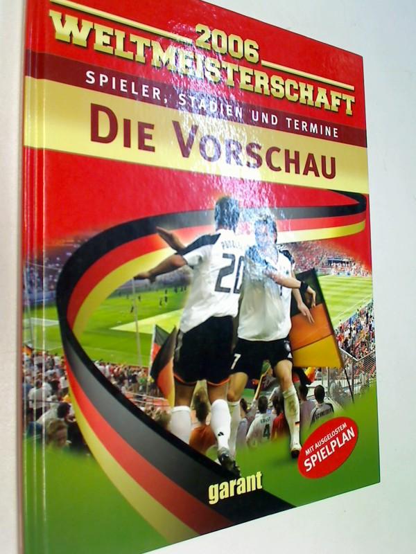 WM 2006 - Die Vorschau. Spieler, Stadien und Termine