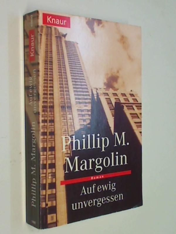Margolin, Phillip M und Werner Wolf: Auf ewig unvergessen. Thriller Roman