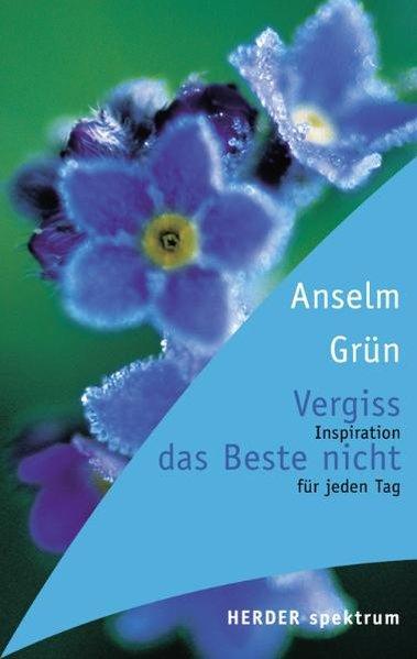 Grün, Anselm und Anton Lichtenauer: Vergiss das Beste nicht - Inspiration für jeden Tag