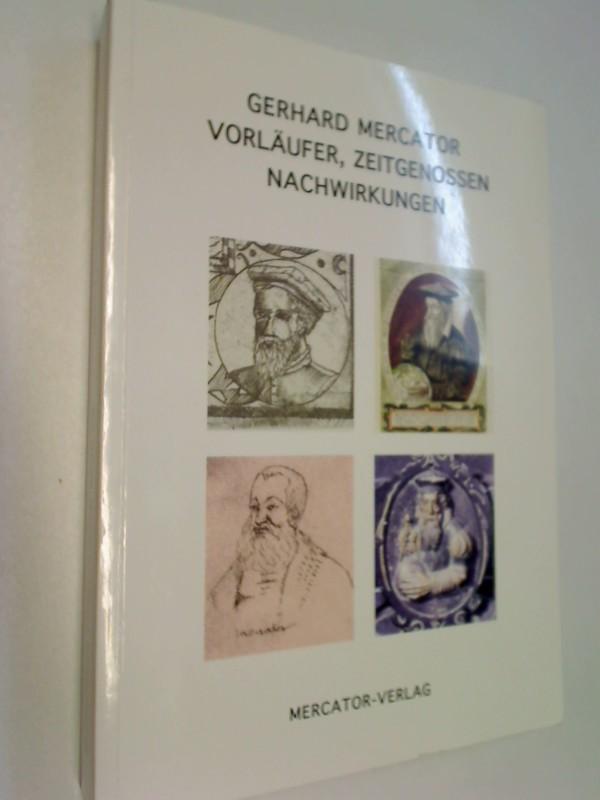 Gerhard Mercator : Vorläufer, Zeitgenossen Nachwirkungen ; zu seinem 500. Geburtstag 2012.  Duisburger Forschungen Bd. 59