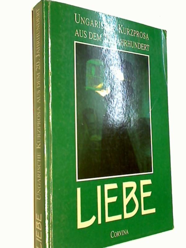 Liebe : ungarische Kurzprosa aus dem 20. Jahrhundert. 963133841X