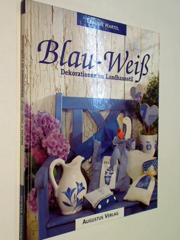 Wohnen Einrichten - Hartel, Traudel: Blau-Weiss. Dekorationen im Landhausstil