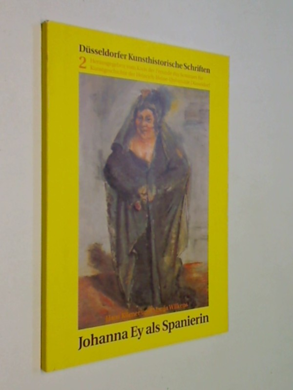 Johanna Ey als Spanierin. Düsseldorfer kunsthistorische Schriften 2