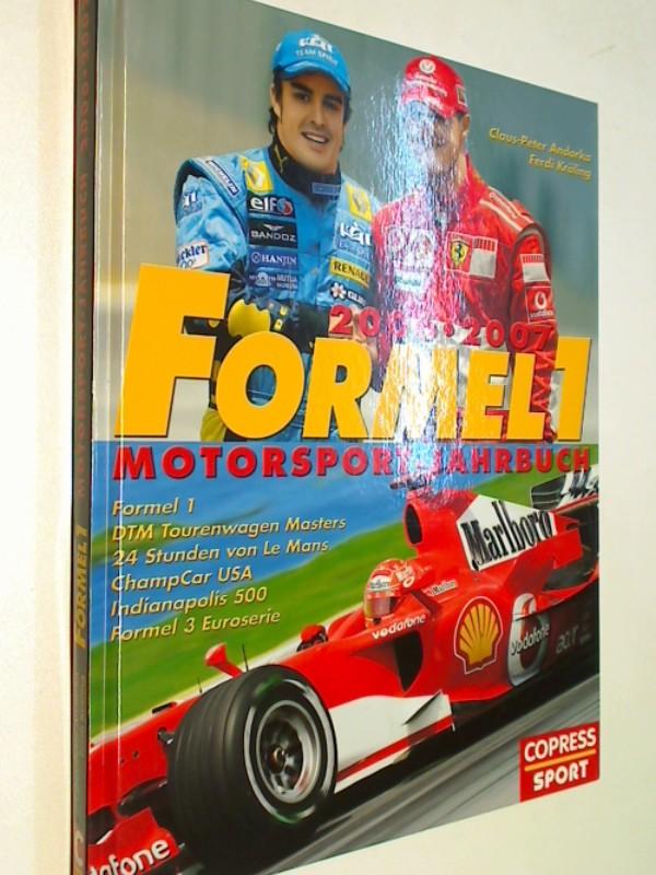 Andorka, Claus P und Ferdi Kräling: Formel 1 - Motorsport-Jahrbuch 2006/2007   Formel 1, DTM, Le Mans, Champcar, Indianapolis 500, Formel 3