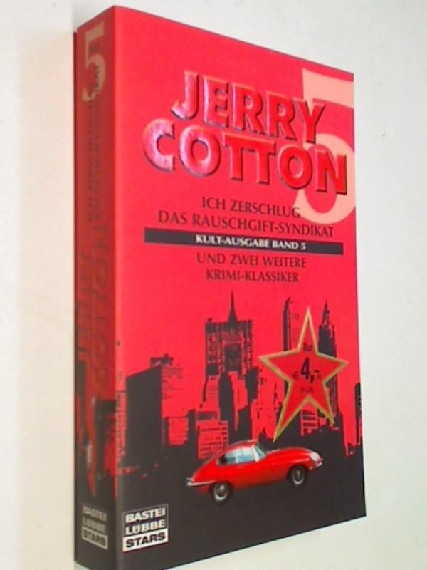 Jerry Cotton Kult-Ausgabe Band 5 - Ich zerschlug das Rauschgift-Syndikat/Ich zahlte mit Falschgeld/Ich - gegen ihn