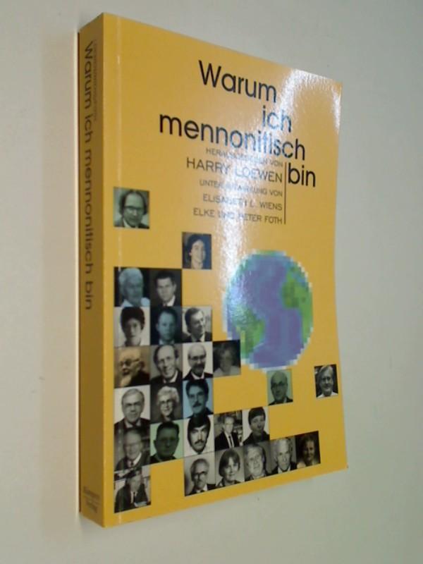 Warum ich mennonitisch bin. hrsg. von Harry Loewen