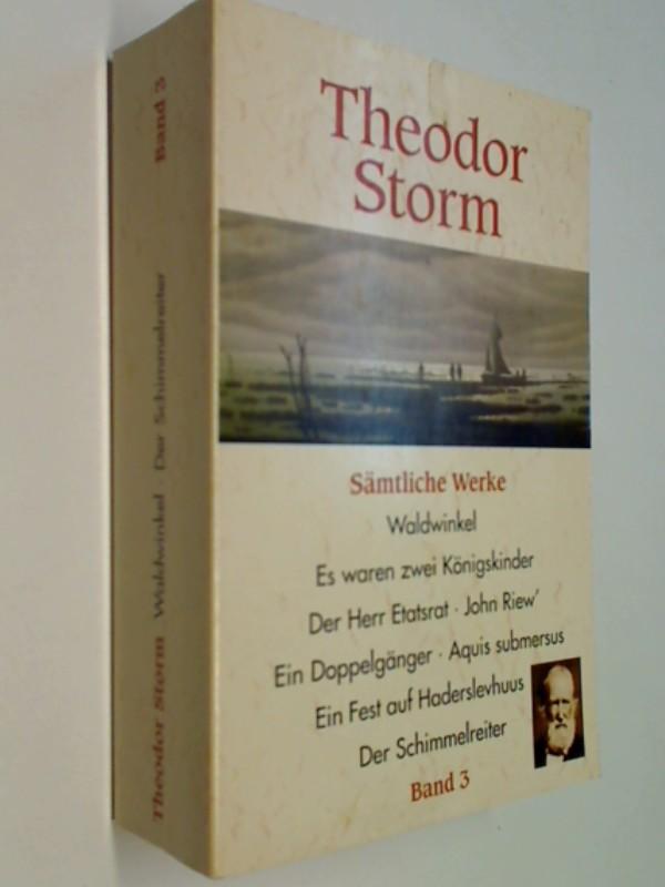 Theodor Storm. Sämtliche Werke - Band 3. Inhalt: Waldwinkel - Es waren zwei Königskinder - Der Herr Etatsrat - Der Schimmelreiter...