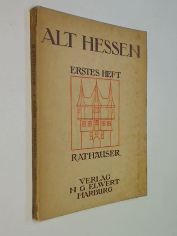 Alt-Hessen ; H. 1 Hessische Rathäuser : Ihre Erhaltung u. Entstellung (1912)
