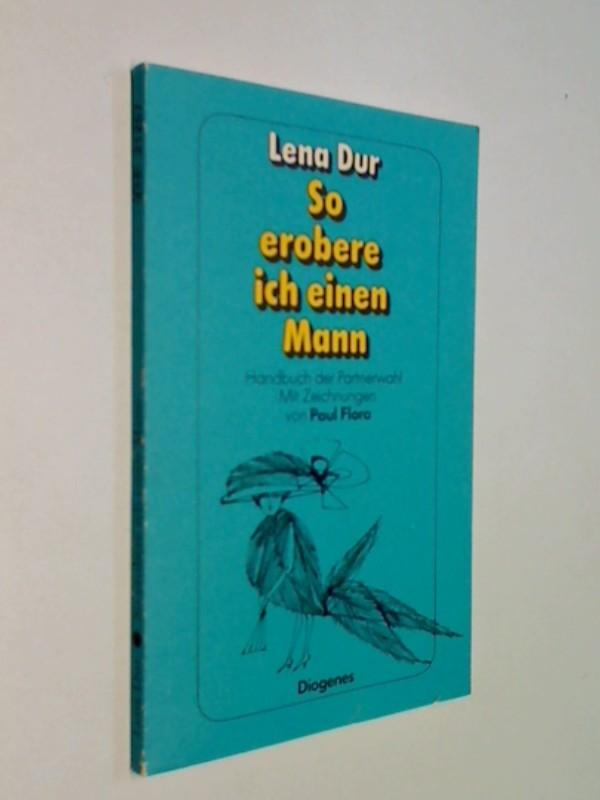 so erobere ich einen mann. handbuch der partnerwahl. mit zeichnungen von paul flora. Diogenes 3257212577