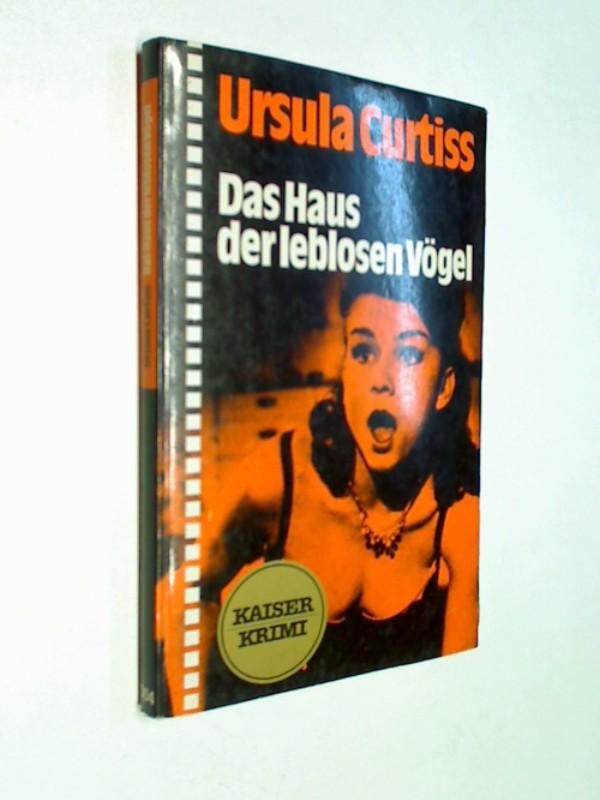 CURTISS, URSULA: Ursula Curtiss: Das Haus der leblosen Vögel. kaiser Krimi 004