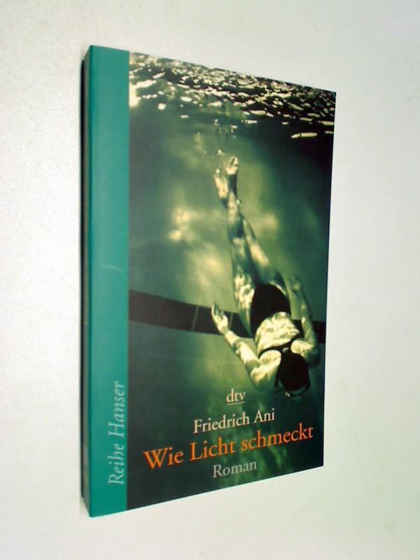 Wie Licht schmeckt : Roman. dtv ; 62224 : Reihe Hanser