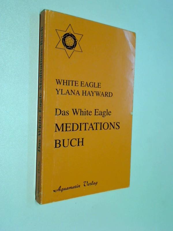 Das White-Eagle-Meditations-Buch. Ylana Hayward. 1. Aufl.