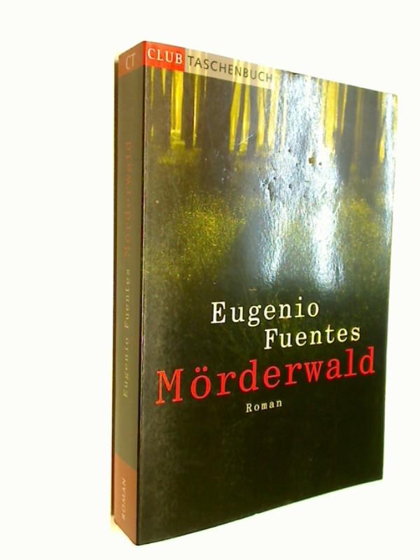 Mörderwald : Kriminalroman.  Club-Taschenbuch Aus dem Span. von Svenja Becker