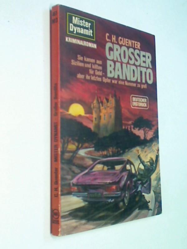 Guenter, C. H.: Grosser Bandito : Mister Dynamit-Roman. Mister Dynamit 461; Pabel-Taschenbuch. ERSTAUSGABE 1976
