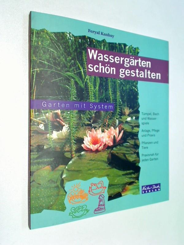 Wassergärten schön gestalten Tümpel, Bach und Wasserspiele, Anlage, Pflege und Praxis, Praxisnah für jeden Garten
