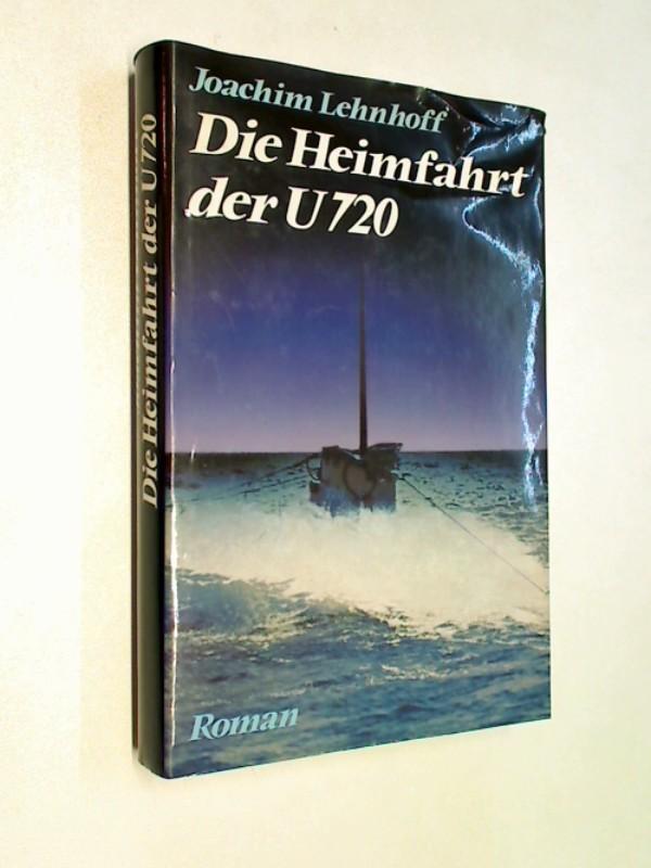 Die Heimfahrt der U 720 : Roman Joachim Lehnhoff