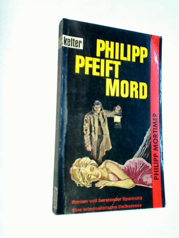 Philipp pfeift Mord. Kelter-Taschenbuch Bd. 795 : Kriminalroman.