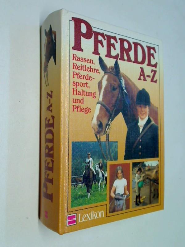 Pferde A - Z. Rassen, Reitlehre, Pferdesport, Haltung und Pflege