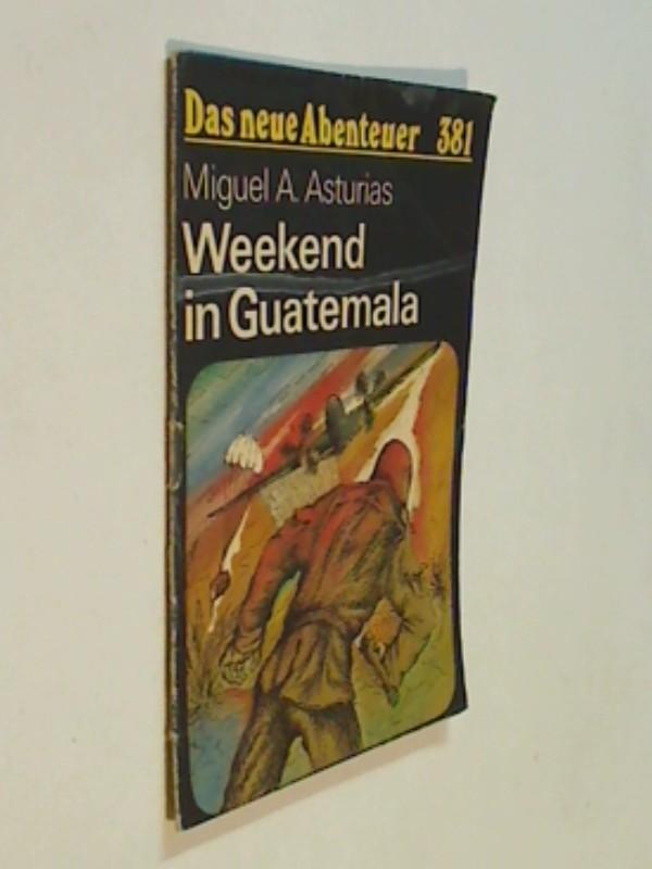 Das neue Abenteuer 381 Miguel A. Asturias : Weekend in Guatemala. Roman-Heft