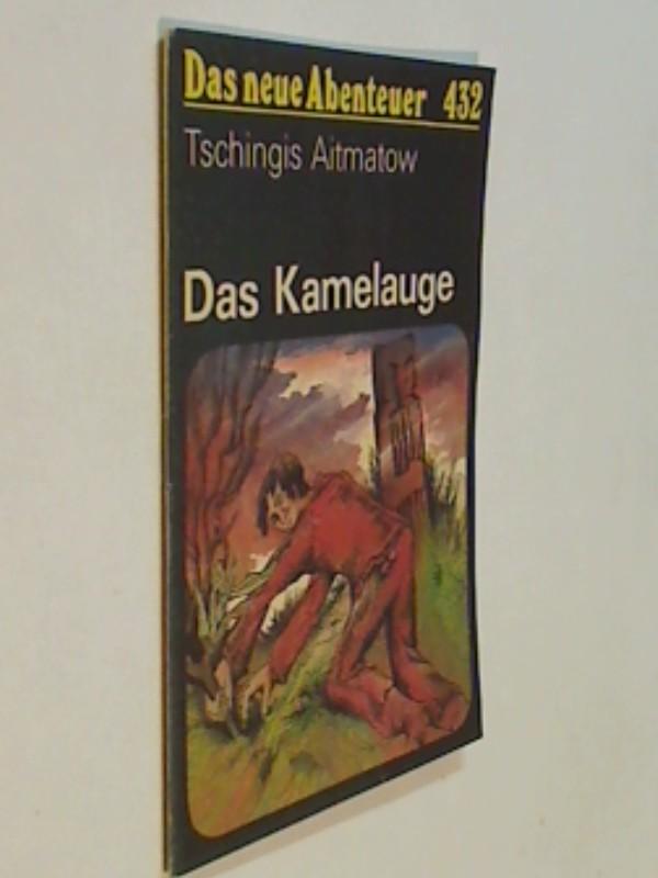 Das neue Abenteuer 432 Tschingis Aitmatow : Das Kamelauge . Roman-Heft