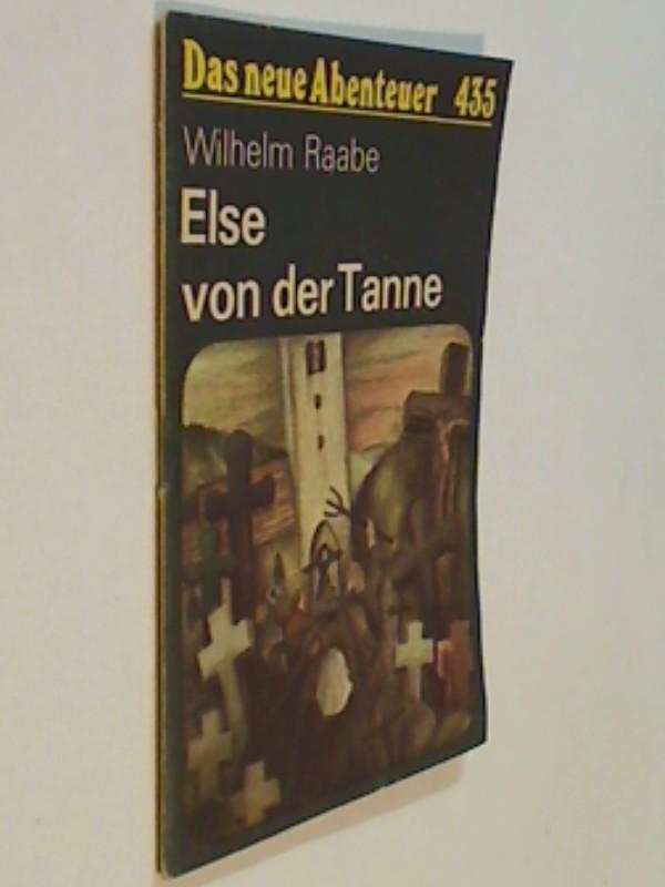 Das neue Abenteuer 435 Wilhelm Raabe : Else von der Tanne . Roman-Heft