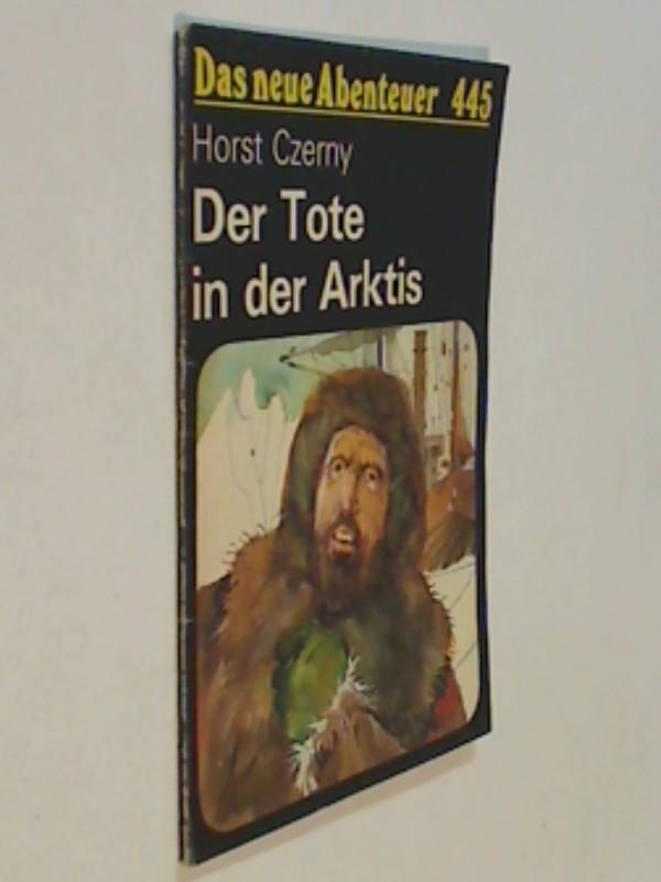 Das neue Abenteuer 445 Horst Czerny : Der Tote in der Arktis . Roman-Heft