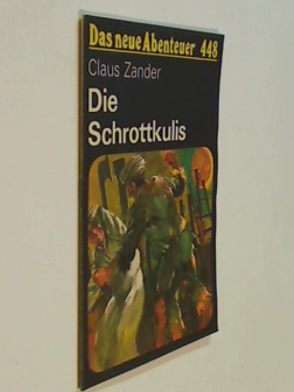 Das neue Abenteuer 448 Claus Zander : Die Schrottkulis . Roman-Heft