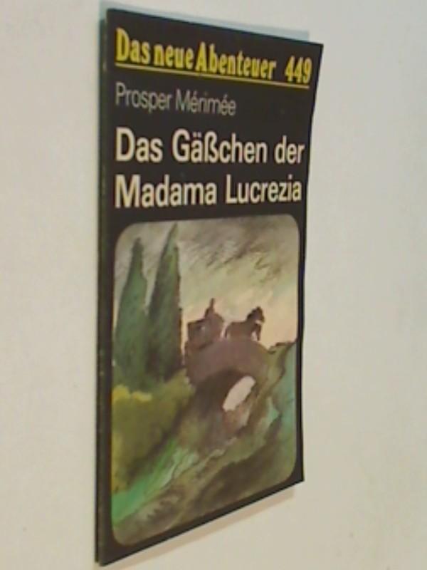 Das neue Abenteuer 449 Prosper Merimee : Das Gäßchen der Madama Lucrezia . Roman-Heft