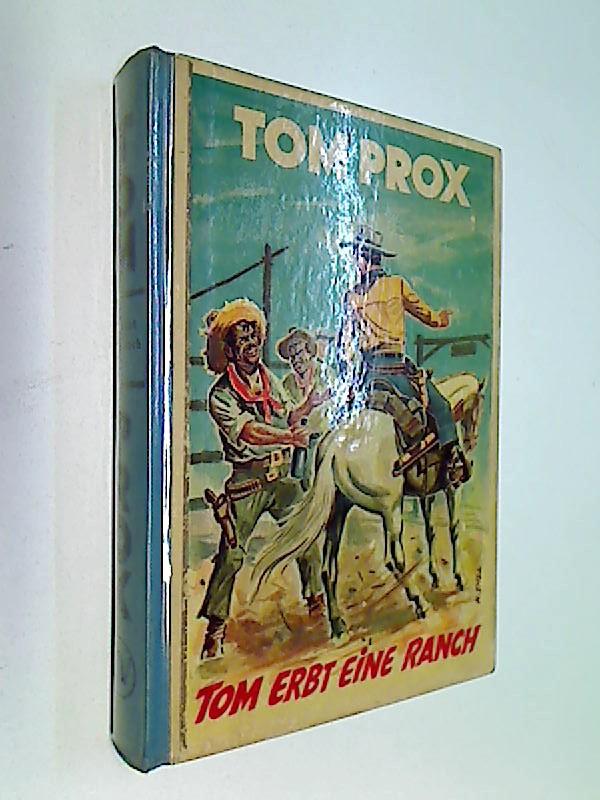 Tom Prox Buch 21 Gert H.F.Unger: Tom erbt eine Ranch.  Abenteuerliche Erlebnisse, 1952