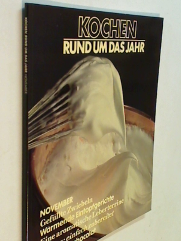 Kochen rund um das Jahr 1984 November : Gefüllte Zwiebeln, Crepes und wärmende Eintopfgerichte  Reihe die Kunst des Kochens 9061827825