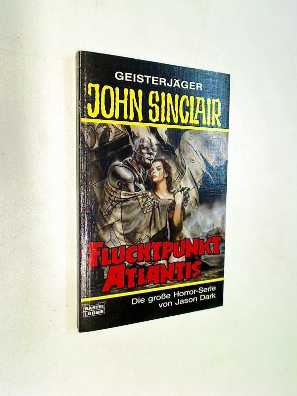 Fluchtpunkt Atlantis : Horror-Roman. Bastei-Lübbe-Taschenbuch Bd. 73216 : John Sinclair, ERSTAUSGABE