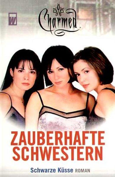 Zauberhafte Schwestern  - Roman zur Serie Teil: Schwarze Küsse. Charmed