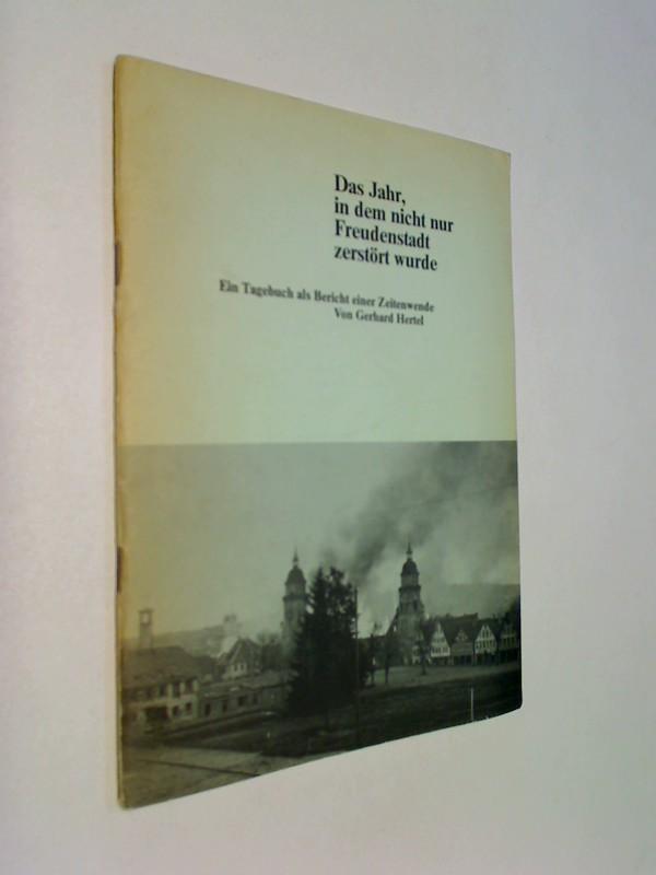 Das Jahr, in dem nicht nur Freudenstadt zerstört wurde - Ein Tagebuch als Bericht einer Zeitenwende