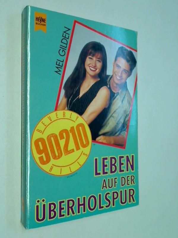 Gilden, Mel: Leben auf der Überholspur. Beverly Hills 90210.  Roman zur Fernsehserie.