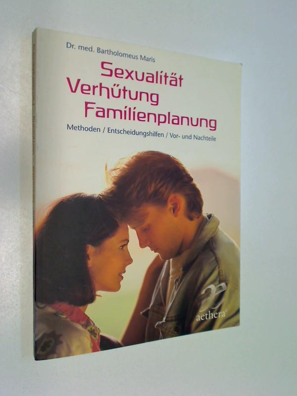 Sexualität - Verhütung - Familienplanung. Methoden, Entscheidungshilfen, Vor- und Nachteile. ERSTAUSGABE 1999, signiert
