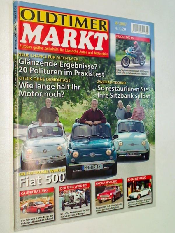 Oldtimer Markt 2007 Heft 8 : Ducati 900 SS, Zweirad-Technik: So restaurieren sie Ihre Sitzbank selbst, Die Kultkugel wird 50: Fiat 500