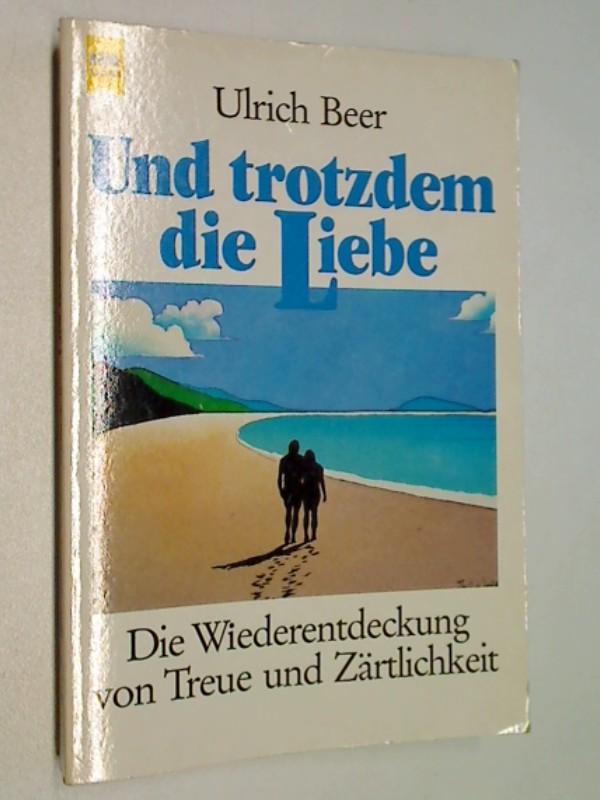 Und trotzdem die Liebe : die Wiederentdeckung von Treue und Zärtlichkeit. Heyne-Bücher / 17 / Heyne-Lebenshilfe , Nr. 83
