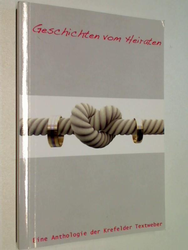 Geschichten vom Heiraten Eine Anthologie der Krefelder Textweber
