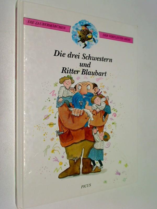 Die drei Schwestern und Ritter Blaubart. Die Zaubermärchen der verflixten Hexe