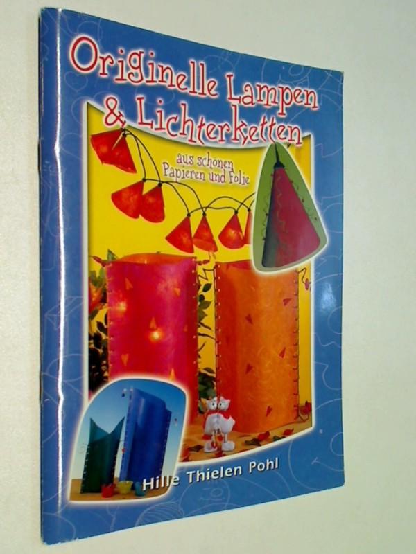 Originelle Lampen & Lichterketten : aus schönen Papieren und Folie. Hille Thielen Pohl. [Fotos: Peter Wirtz]