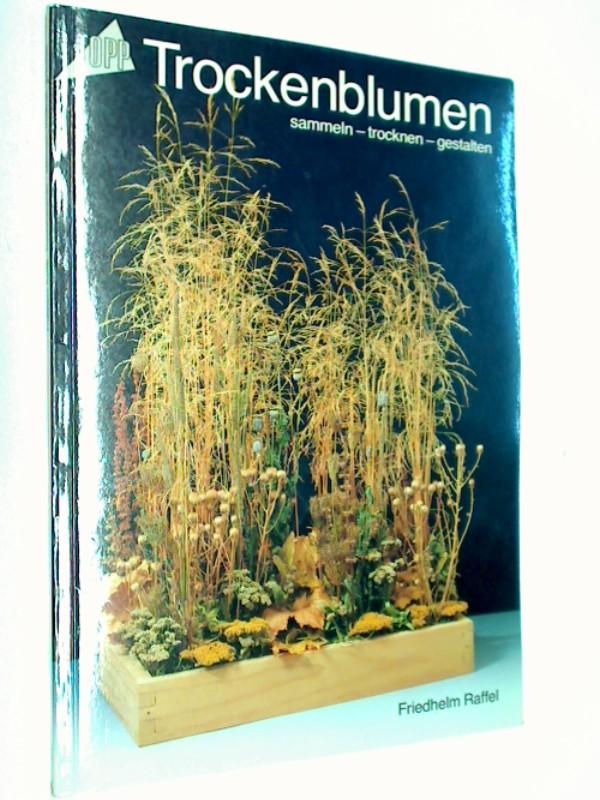 Raffel, Friedhelm: Trockenblumen. Sammeln - trocknen - gestalten. TOPP 970