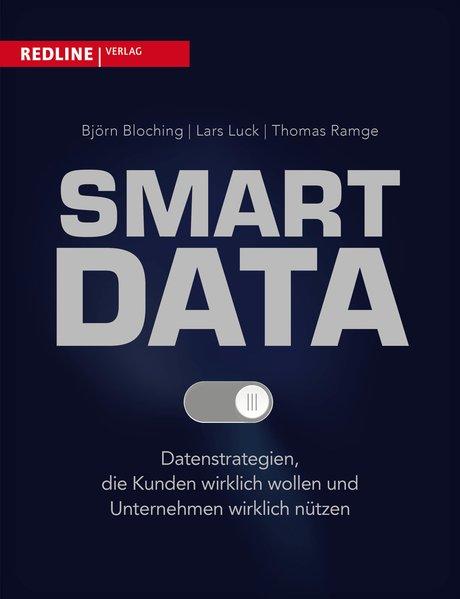 Smart Data Datenstrategien, die Kunden wirklich wollen und Unternehmen wirklich nützen
