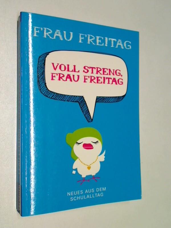 Voll streng, Frau Freitag : Neues aus dem Schulalltag.