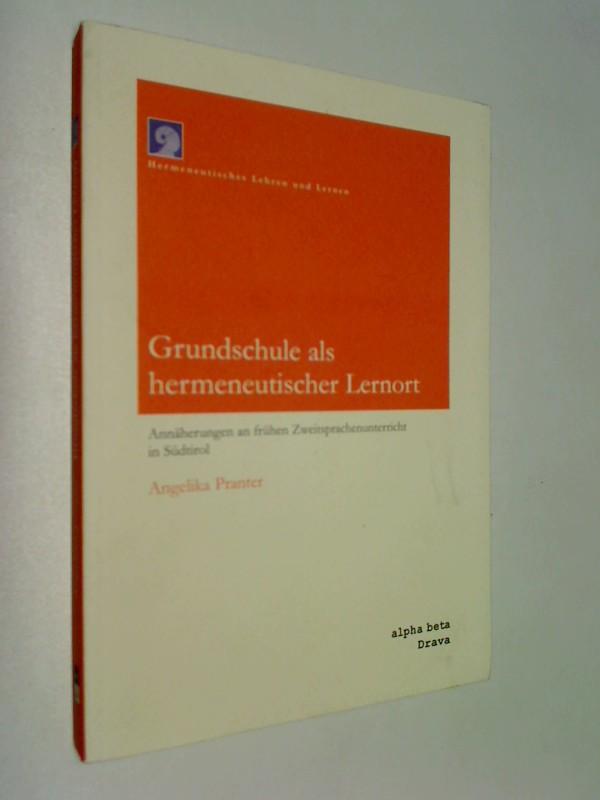 Grundschule als hermeneutischer Lernort : Annäherungen an frühen Zweitsprachenunterricht in Südtirol. Hermeneutisches Lehren und Lernen Bd. 3