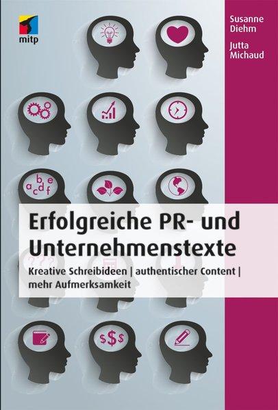 Erfolgreiche PR- und Unternehmenstexte Kreative Schreibideen | authentischer Content | mehr Aufmerksamkeit