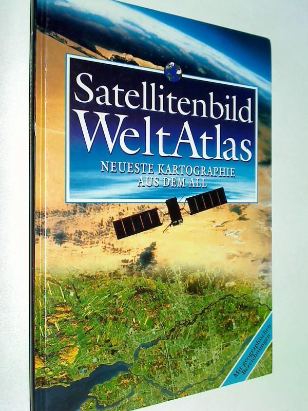 Satellitenbild-Weltatlas. Neueste Kartographie aus dem All. Mit geographischen Bezeichnungen.