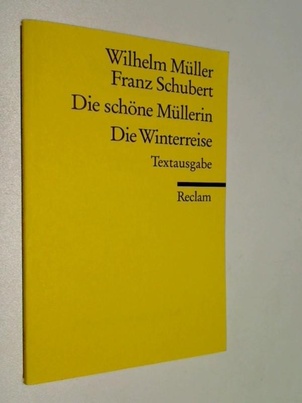 Die schöne Müllerin; Die Winterreise; Franz Schubert ; Wilhelm Müller. Nachw. von Rolf Vollmann. Reclams Universal-Bibliothek  Nr. 18121