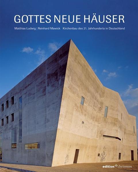 Gottes neue Häuser  Kirchenbau des 21. Jahrhunderts in Deutschland