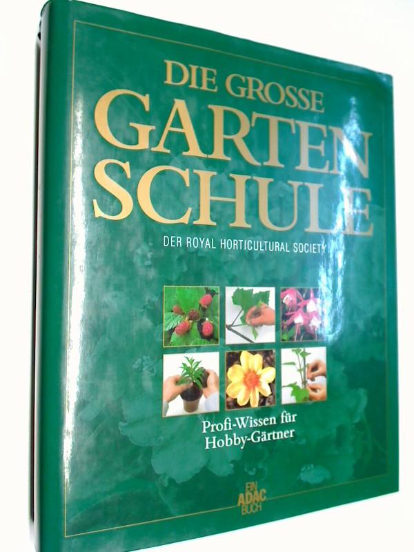 Die grosse Garten Schule (der Royal Horticultural Society). Ein ADAC Buch