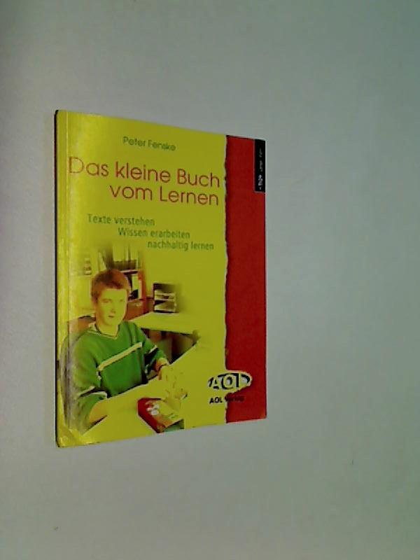 Das kleine Buch vom Lernen : Texte verstehen, Wissen erarbeiten, nachhaltig lernen.  AOL Lernen.